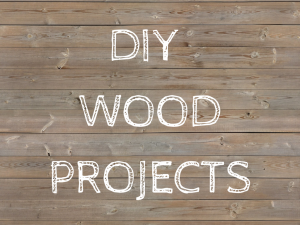 The Beginners Guide To DIY Wood Projects